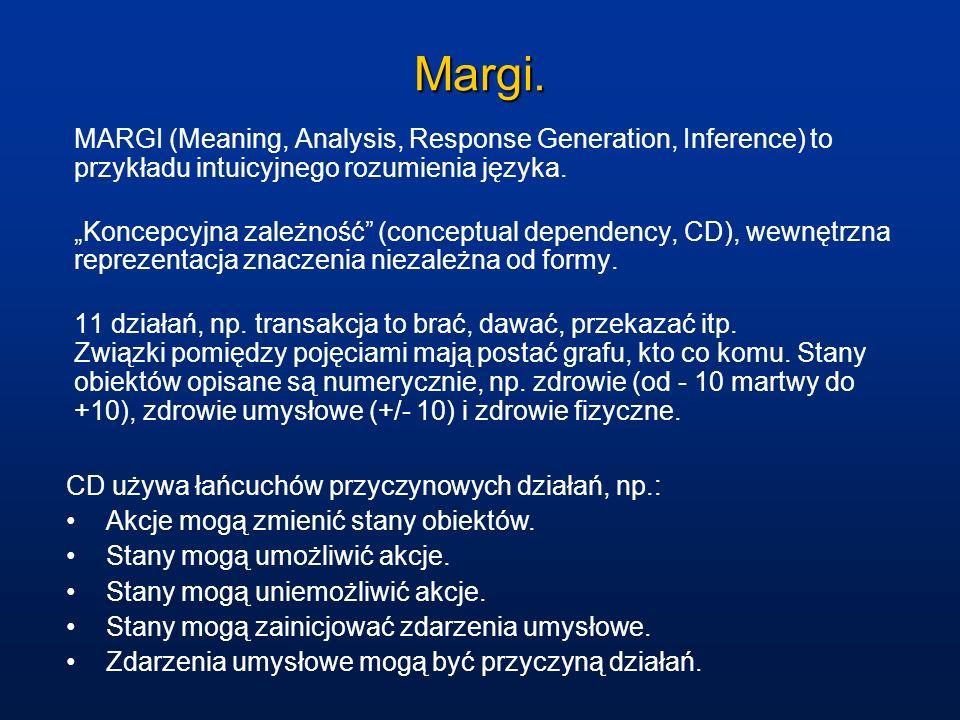 Margi. MARGI (Meaning, Analysis, Response Generation, Inference) to przykładu intuicyjnego rozumienia języka. Koncepcyjna zależność (conceptual depend