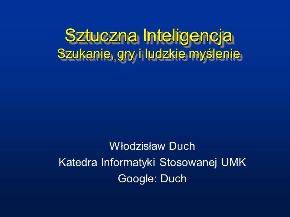Sztuczna Inteligencja Szukanie, gry i ludzkie myślenie Włodzisław Duch Katedra Informatyki Stosowanej UMK Google: Duch