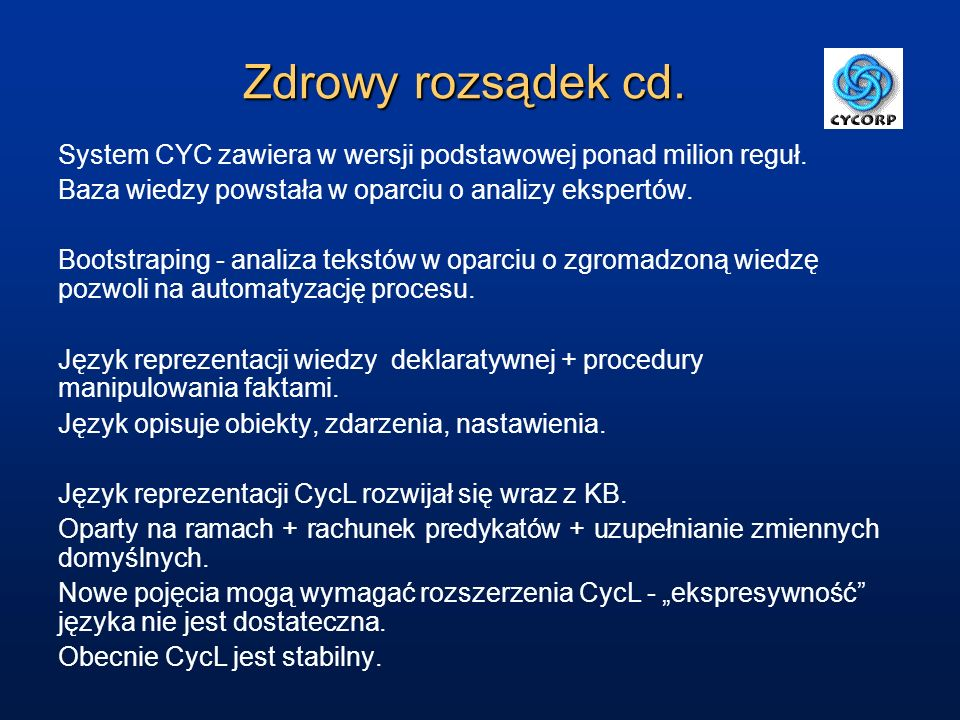 Zdrowy rozsądek cd. System CYC zawiera w wersji podstawowej ponad milion reguł. Baza wiedzy powstała w oparciu o analizy ekspertów. Bootstraping - ana