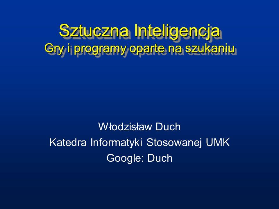 Sztuczna Inteligencja Gry i programy oparte na szukaniu Włodzisław Duch Katedra Informatyki Stosowanej UMK Google: Duch
