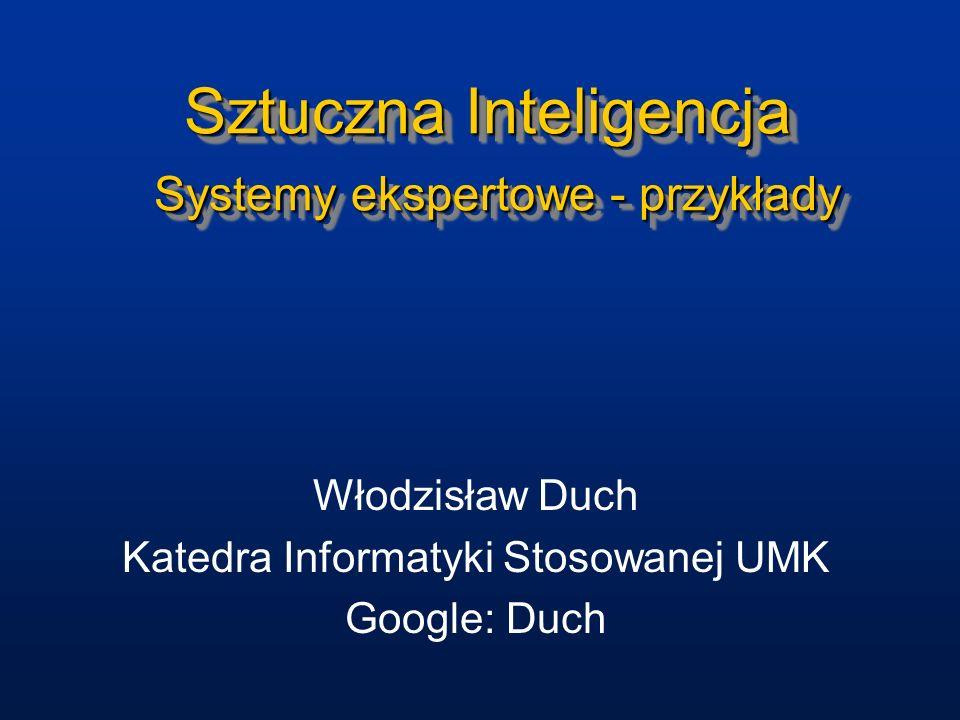 Sztuczna Inteligencja Systemy ekspertowe - przykłady Włodzisław Duch Katedra Informatyki Stosowanej UMK Google: Duch