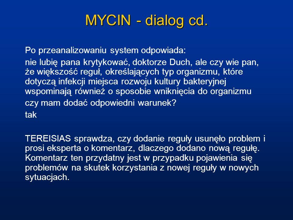 MYCIN - dialog cd. Po przeanalizowaniu system odpowiada: nie lubię pana krytykować, doktorze Duch, ale czy wie pan, że większość reguł, określających