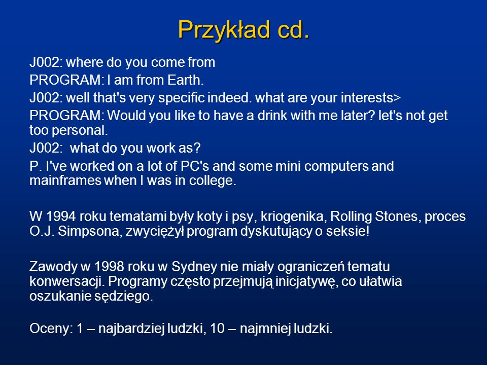 Przykład cd. J002: where do you come from PROGRAM: I am from Earth. J002: well that's very specific indeed. what are your interests> PROGRAM: Would yo
