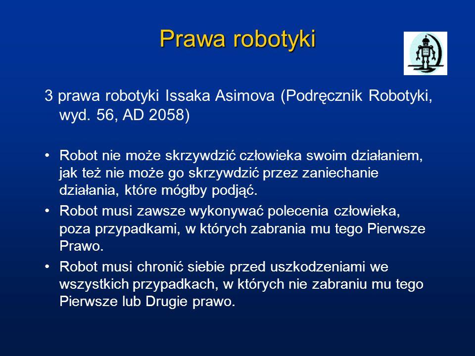 Prawa robotyki 3 prawa robotyki Issaka Asimova (Podręcznik Robotyki, wyd. 56, AD 2058) Robot nie może skrzywdzić człowieka swoim działaniem, jak też n