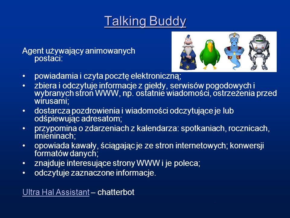 Talking Buddy Talking Buddy Agent używający animowanych postaci: powiadamia i czyta pocztę elektroniczną; zbiera i odczytuje informacje z giełdy, serw