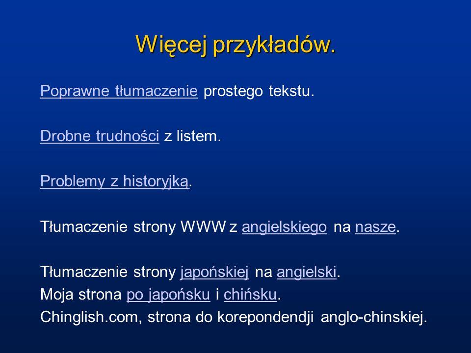 Więcej przykładów. Poprawne tłumaczeniePoprawne tłumaczenie prostego tekstu. Drobne trudnościDrobne trudności z listem. Problemy z historyjkąProblemy