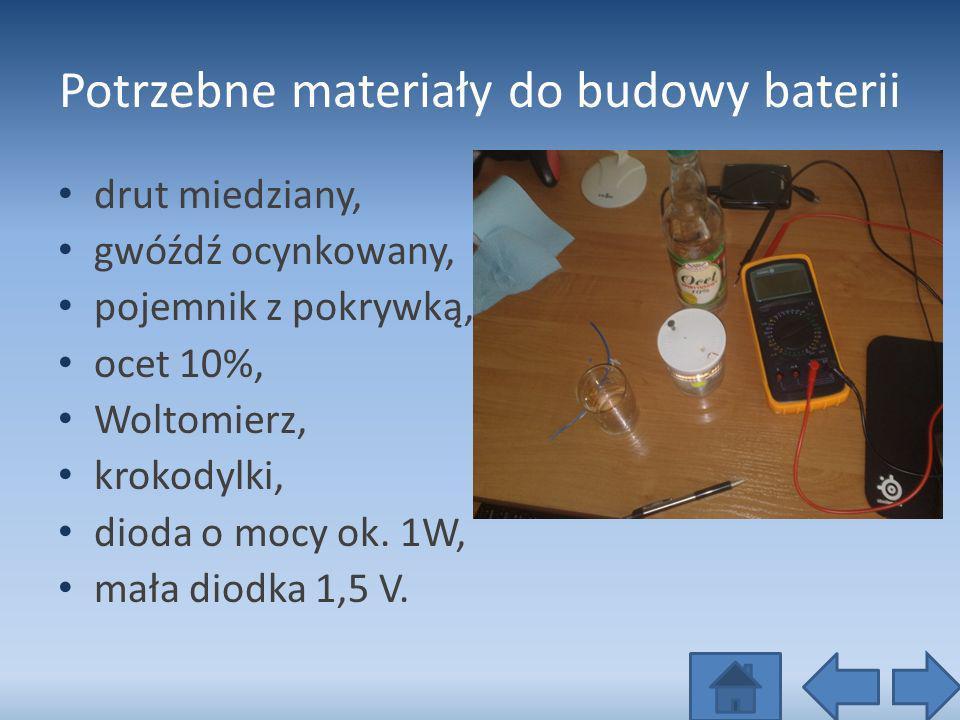 Potrzebne materiały do budowy baterii drut miedziany, gwóźdź ocynkowany, pojemnik z pokrywką, ocet 10%, Woltomierz, krokodylki, dioda o mocy ok. 1W, m