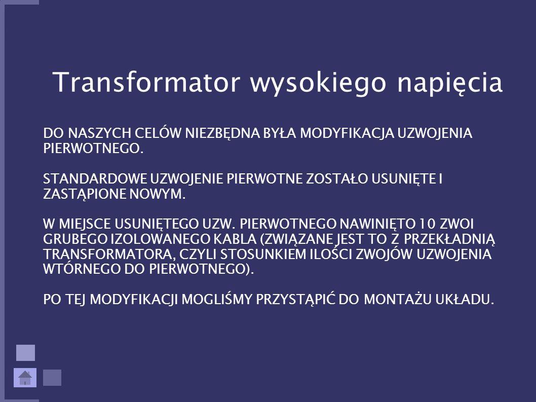 Transformator wysokiego napięcia DO NASZYCH CELÓW NIEZBĘDNA BYŁA MODYFIKACJA UZWOJENIA PIERWOTNEGO. STANDARDOWE UZWOJENIE PIERWOTNE ZOSTAŁO USUNIĘTE I