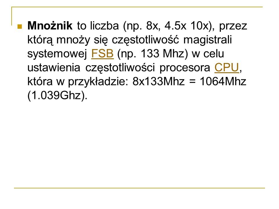 Mnożnik to liczba (np. 8x, 4.5x 10x), przez którą mnoży się częstotliwość magistrali systemowej FSB (np. 133 Mhz) w celu ustawienia częstotliwości pro