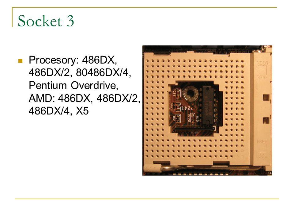 Socket 3 Procesory: 486DX, 486DX/2, 80486DX/4, Pentium Overdrive, AMD: 486DX, 486DX/2, 486DX/4, X5
