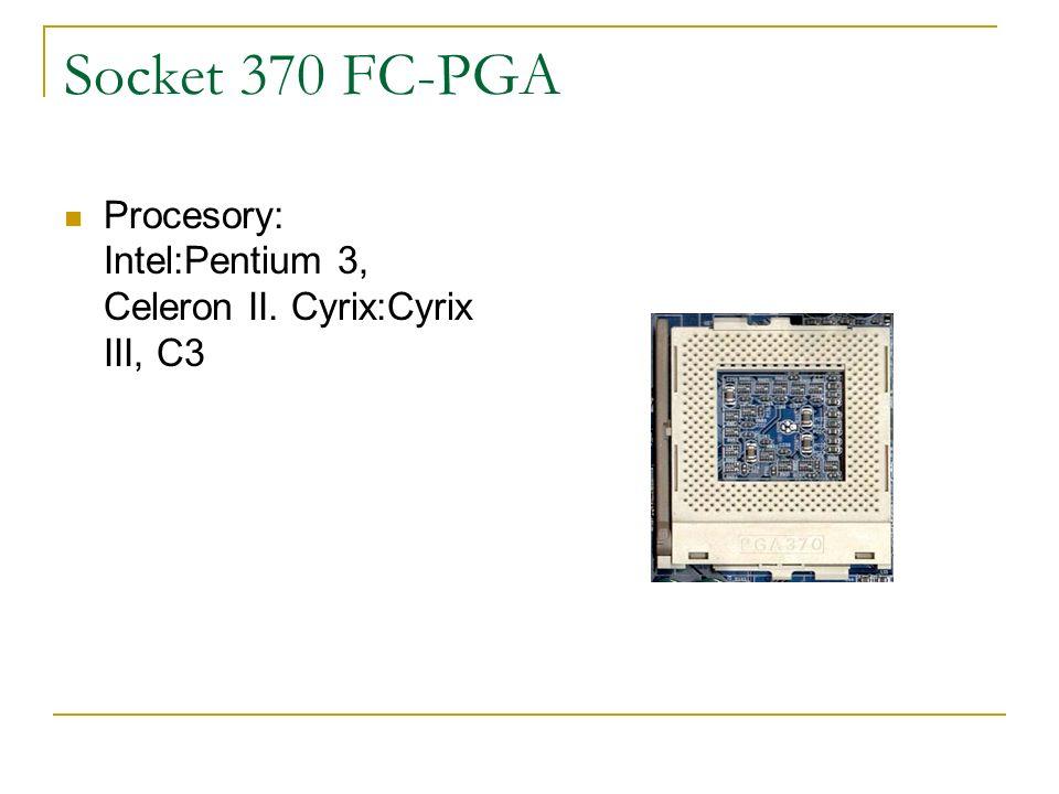 Socket 370 FC-PGA Procesory: Intel:Pentium 3, Celeron II. Cyrix:Cyrix III, C3