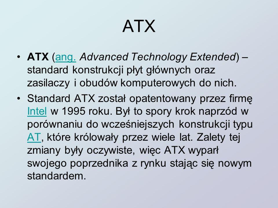 ATX ATX (ang. Advanced Technology Extended) – standard konstrukcji płyt głównych oraz zasilaczy i obudów komputerowych do nich.ang. Standard ATX zosta