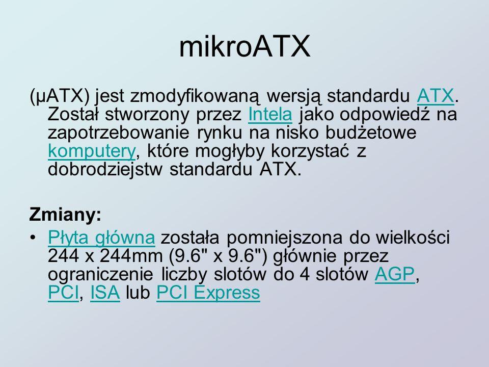 mikroATX (µATX) jest zmodyfikowaną wersją standardu ATX. Został stworzony przez Intela jako odpowiedź na zapotrzebowanie rynku na nisko budżetowe komp