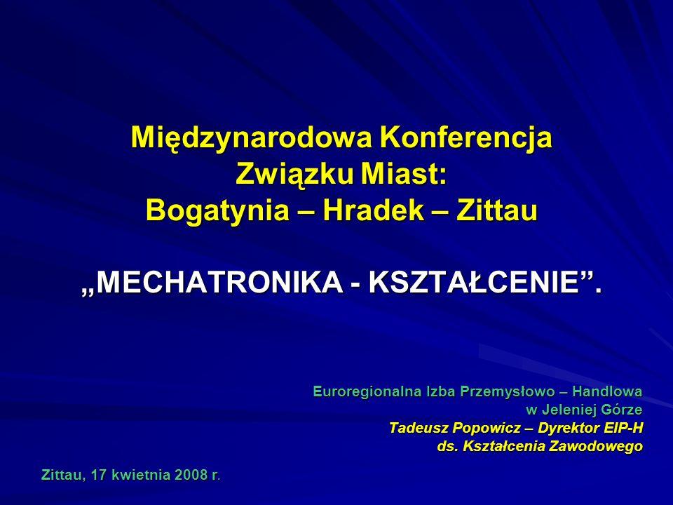 Międzynarodowa Konferencja Związku Miast: Bogatynia – Hradek – Zittau MECHATRONIKA - KSZTAŁCENIE.