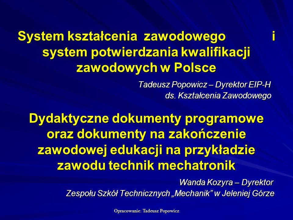 Opracowanie: Tadeusz Popowicz System kształcenia zawodowego i system potwierdzania kwalifikacji zawodowych w Polsce Tadeusz Popowicz – Dyrektor EIP-H ds.