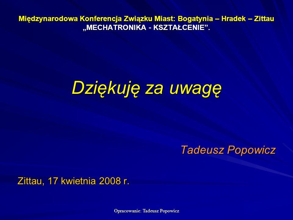 Opracowanie: Tadeusz Popowicz Międzynarodowa Konferencja Związku Miast: Bogatynia – Hradek – Zittau MECHATRONIKA - KSZTAŁCENIE.