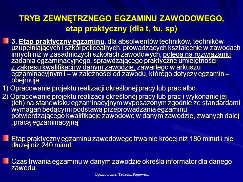 Opracowanie: Tadeusz Popowicz TRYB ZEWNĘTRZNEGO EGZAMINU ZAWODOWEGO, etap praktyczny (dla t, tu, sp) 3.