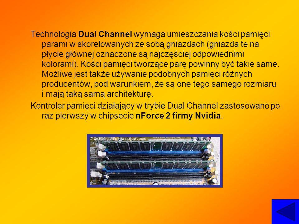 Technologia Dual Channel wymaga umieszczania kości pamięci parami w skorelowanych ze sobą gniazdach (gniazda te na płycie głównej oznaczone są najczęś