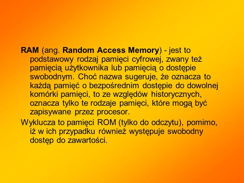 W pamięci RAM przechowywane są aktualnie wykonywane programy i dane dla tych programów, oraz wyniki ich pracy.