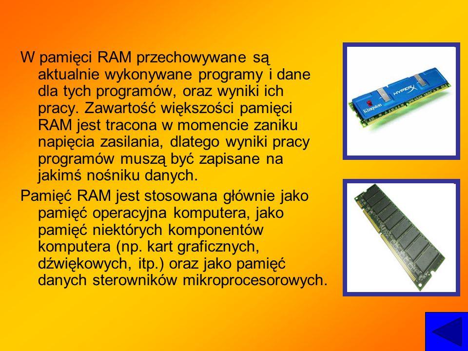 W pamięci RAM przechowywane są aktualnie wykonywane programy i dane dla tych programów, oraz wyniki ich pracy. Zawartość większości pamięci RAM jest t