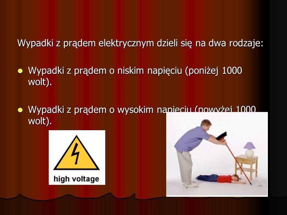 Wypadki z prądem elektrycznym dzieli się na dwa rodzaje: Wypadki z prądem o niskim napięciu (poniżej 1000 wolt). Wypadki z prądem o niskim napięciu (p