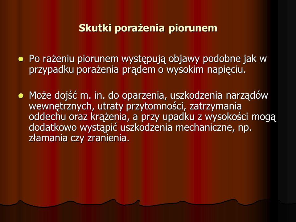 Skutki porażenia piorunem Po rażeniu piorunem występują objawy podobne jak w przypadku porażenia prądem o wysokim napięciu. Po rażeniu piorunem występ