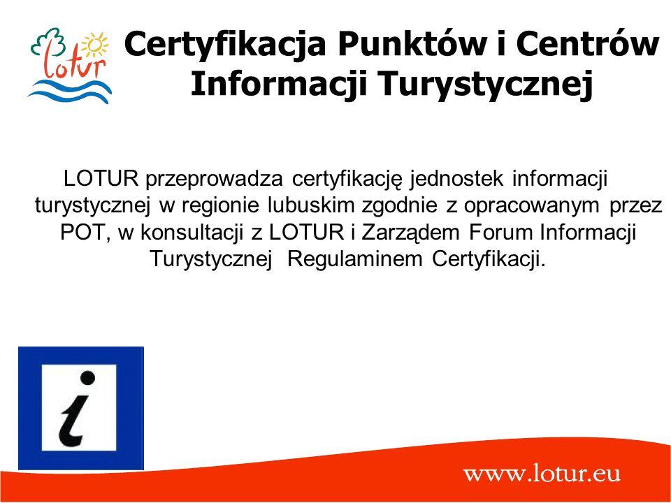 Certyfikacja Punktów i Centrów Informacji Turystycznej LOTUR przeprowadza certyfikację jednostek informacji turystycznej w regionie lubuskim zgodnie z