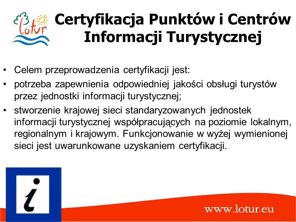 Certyfikacja Punktów i Centrów Informacji Turystycznej Celem przeprowadzenia certyfikacji jest: potrzeba zapewnienia odpowiedniej jakości obsługi tury
