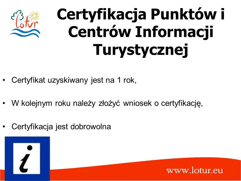 Certyfikacja Punktów i Centrów Informacji Turystycznej Certyfikat uzyskiwany jest na 1 rok, W kolejnym roku należy złożyć wniosek o certyfikację, Cert