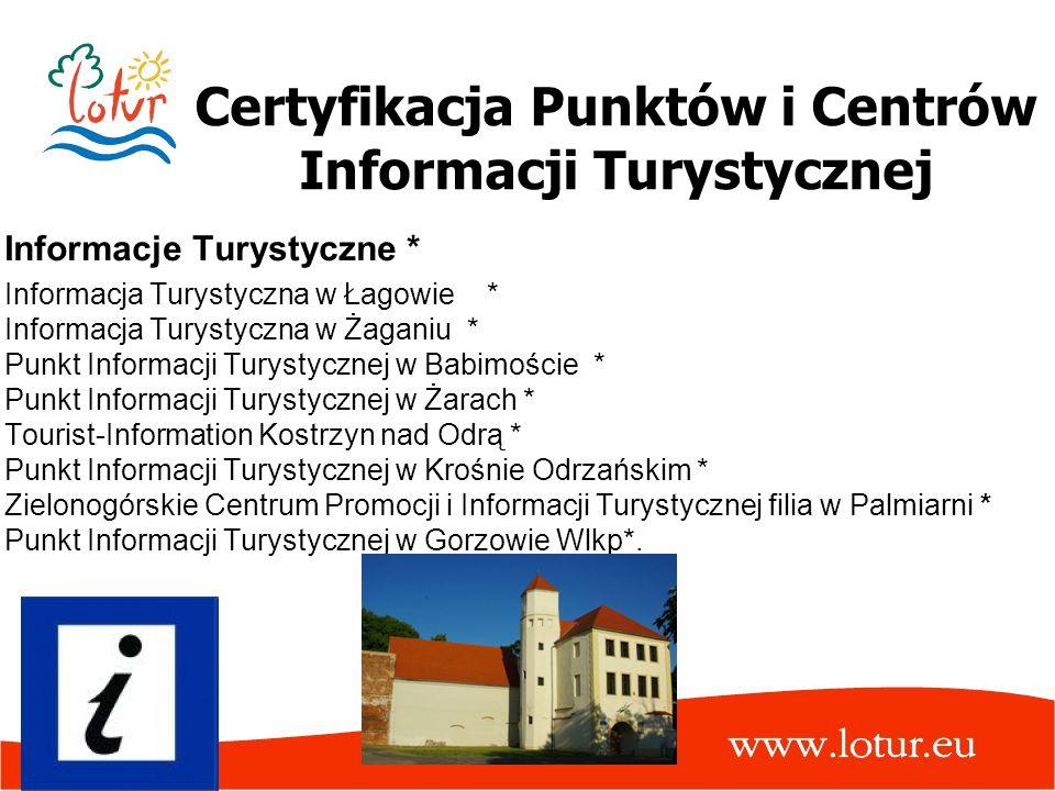Certyfikacja Punktów i Centrów Informacji Turystycznej Informacje Turystyczne * Informacja Turystyczna w Łagowie * Informacja Turystyczna w Żaganiu *