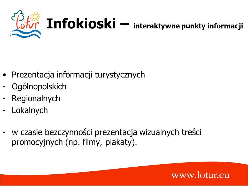 Infokioski – interaktywne punkty informacji Prezentacja informacji turystycznych -Ogólnopolskich -Regionalnych -Lokalnych -w czasie bezczynności preze