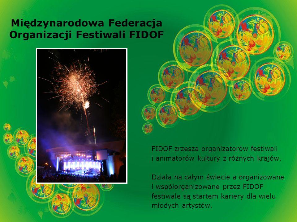 Międzynarodowa Federacja Organizacji Festiwali FIDOF FIDOF zrzesza organizatorów festiwali i animatorów kultury z różnych krajów.