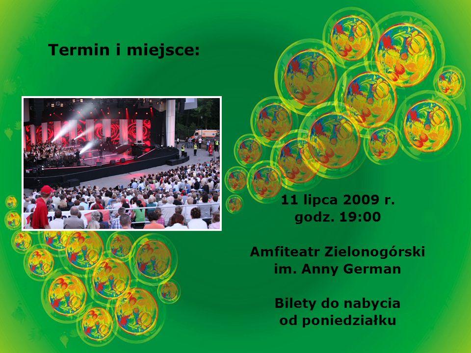 Termin i miejsce: 11 lipca 2009 r. godz. 19:00 Amfiteatr Zielonogórski im.