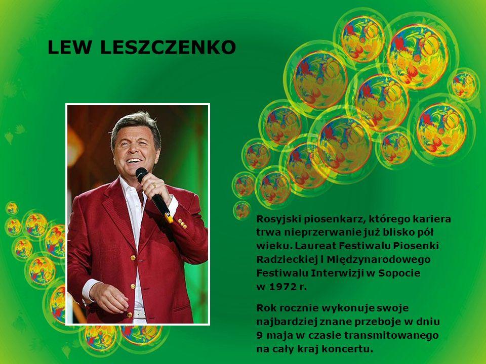 LEW LESZCZENKO Rosyjski piosenkarz, którego kariera trwa nieprzerwanie już blisko pół wieku.