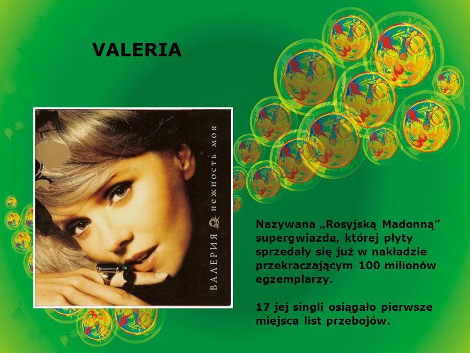 VALERIA Nazywana Rosyjską Madonną supergwiazda, której płyty sprzedały się już w nakładzie przekraczającym 100 milionów egzemplarzy.