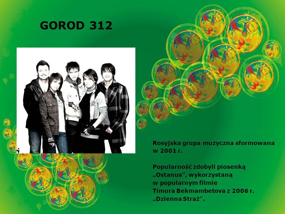 GOROD 312 Rosyjska grupa muzyczna sformowana w 2001 r.