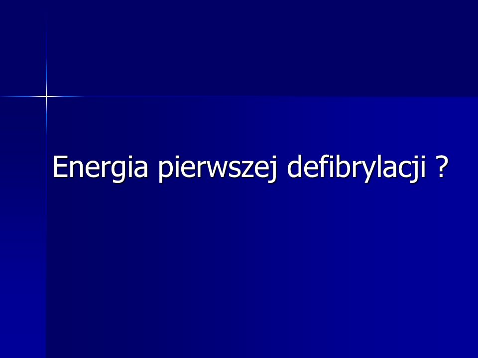 Energia pierwszej defibrylacji ?