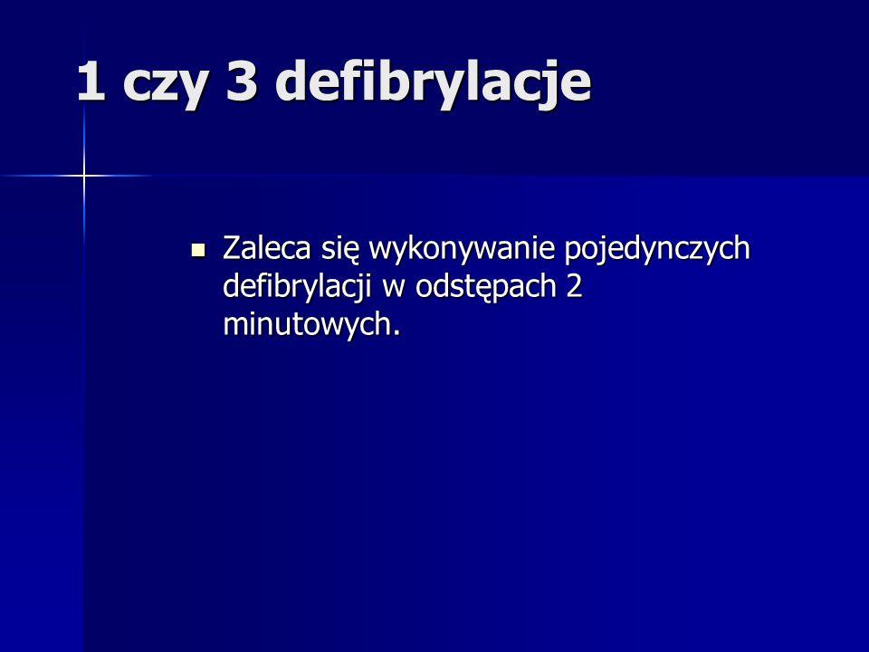 1 czy 3 defibrylacje Zaleca się wykonywanie pojedynczych defibrylacji w odstępach 2 minutowych. Zaleca się wykonywanie pojedynczych defibrylacji w ods
