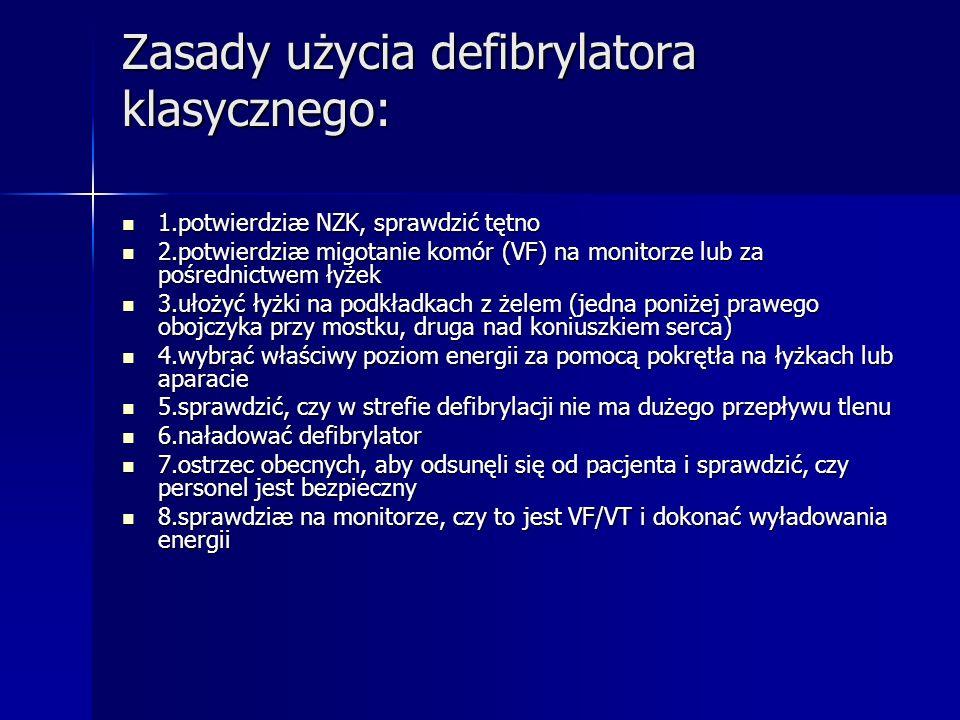 Zasady użycia defibrylatora klasycznego: 1.potwierdziæ NZK, sprawdzić tętno 1.potwierdziæ NZK, sprawdzić tętno 2.potwierdziæ migotanie komór (VF) na m