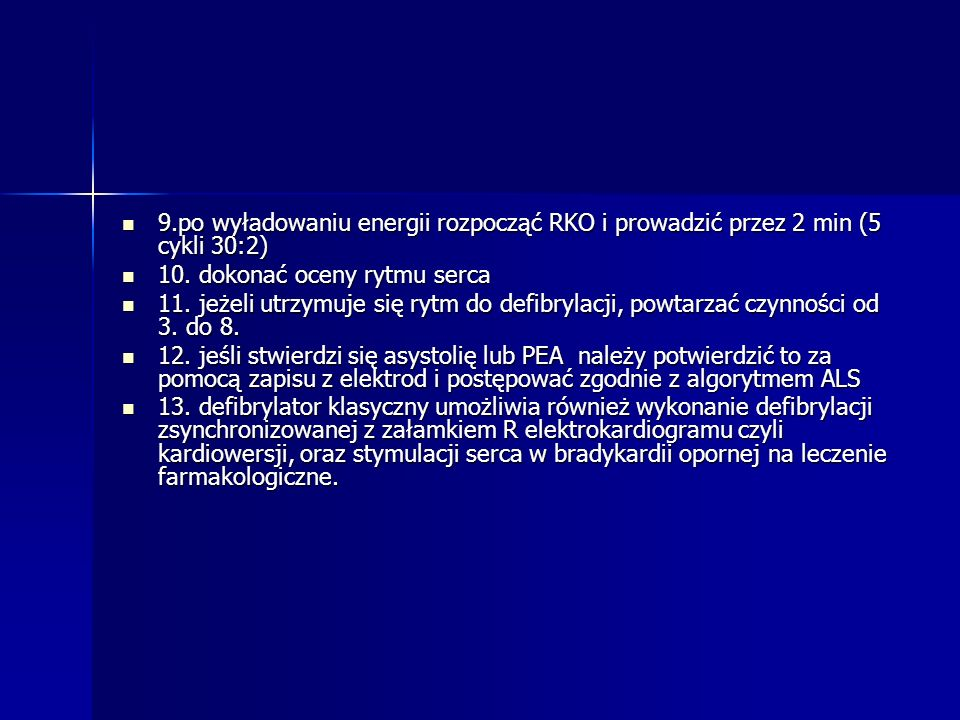 9.po wyładowaniu energii rozpocząć RKO i prowadzić przez 2 min (5 cykli 30:2) 9.po wyładowaniu energii rozpocząć RKO i prowadzić przez 2 min (5 cykli