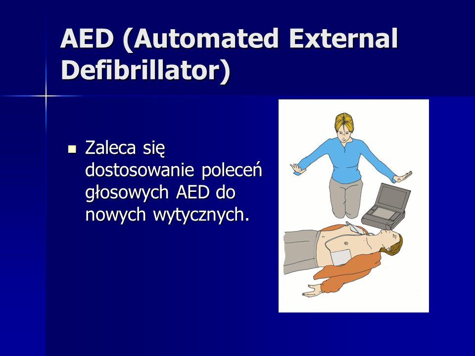 AED (Automated External Defibrillator) Zaleca się dostosowanie poleceń głosowych AED do nowych wytycznych. Zaleca się dostosowanie poleceń głosowych A