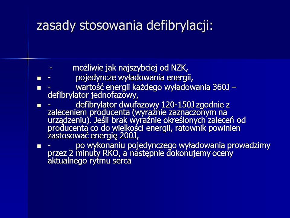 zasady stosowania defibrylacji: - możliwie jak najszybciej od NZK, - możliwie jak najszybciej od NZK, - pojedyncze wyładowania energii, - pojedyncze w