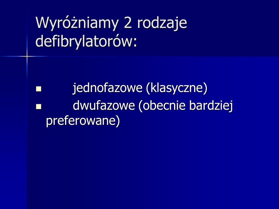 Wyróżniamy 2 rodzaje defibrylatorów: jednofazowe (klasyczne) jednofazowe (klasyczne) dwufazowe (obecnie bardziej preferowane) dwufazowe (obecnie bardziej preferowane)