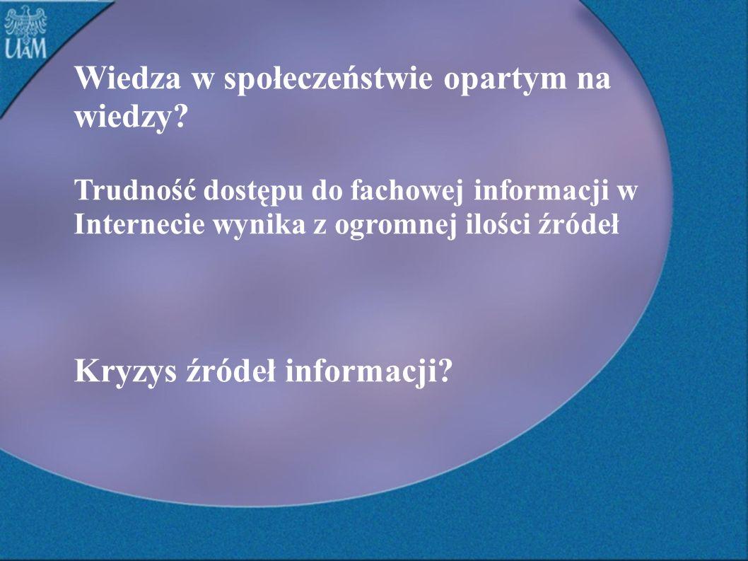 Wiedza w społeczeństwie opartym na wiedzy? Trudność dostępu do fachowej informacji w Internecie wynika z ogromnej ilości źródeł Kryzys źródeł informac