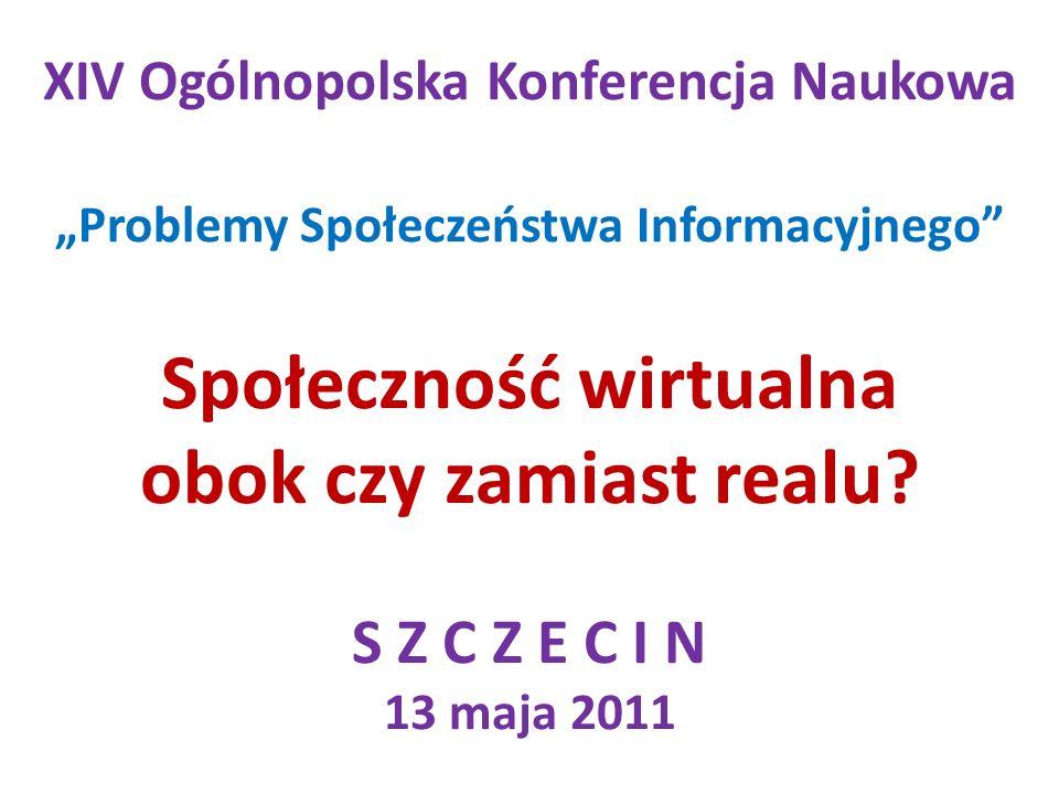 XIV Ogólnopolska Konferencja Naukowa Problemy Społeczeństwa Informacyjnego Społeczność wirtualna obok czy zamiast realu.