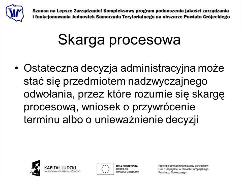 Skarga procesowa Ostateczna decyzja administracyjna może stać się przedmiotem nadzwyczajnego odwołania, przez które rozumie się skargę procesową, wnio