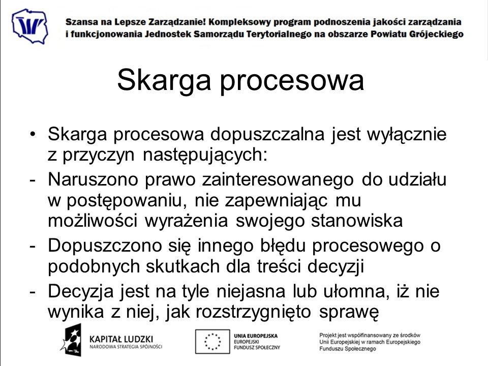 Skarga procesowa Skarga procesowa dopuszczalna jest wyłącznie z przyczyn następujących: -Naruszono prawo zainteresowanego do udziału w postępowaniu, n