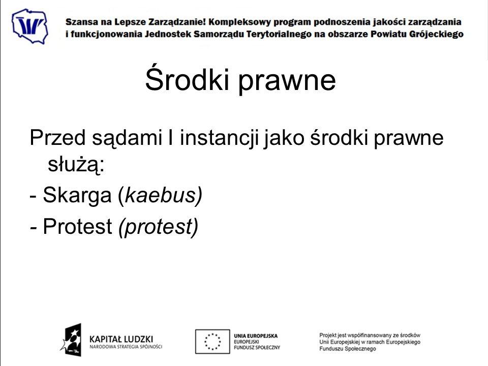 Środki prawne Przed sądami I instancji jako środki prawne służą: - Skarga (kaebus) - Protest (protest)