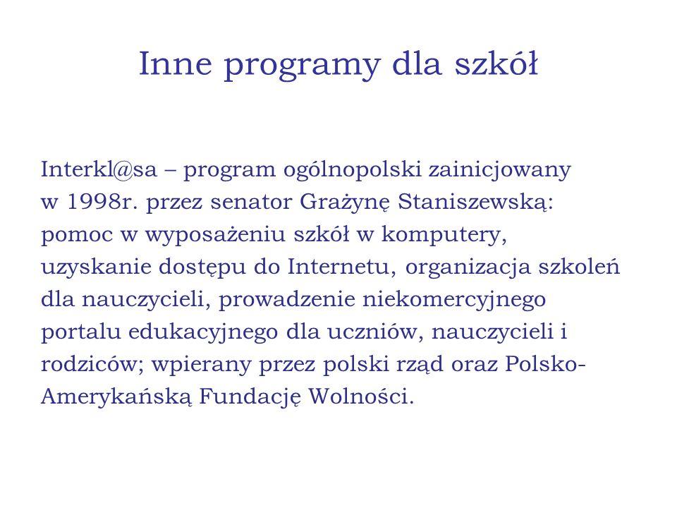 Inne programy dla szkół Interkl@sa – program ogólnopolski zainicjowany w 1998r. przez senator Grażynę Staniszewską: pomoc w wyposażeniu szkół w komput