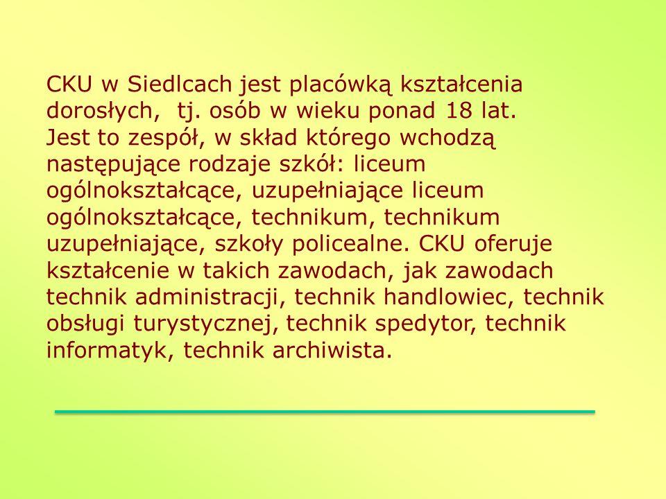 CKU w Siedlcach jest placówką kształcenia dorosłych, tj. osób w wieku ponad 18 lat. Jest to zespół, w skład którego wchodzą następujące rodzaje szkół: